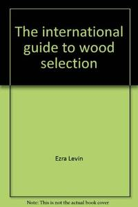 The international guide to wood selection