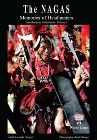 The Nagas: Memoeries of Headhunters, Indo-Burmese Borderlands - Volume 1: History, Identity,...