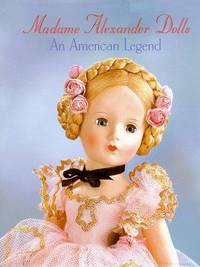 Madame Alexander Dolls, An American Legend (Robert Campbell Rowe Book)