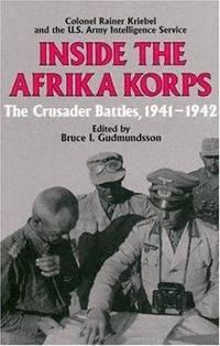INSIDE THE AFRIKA KORPS : The Crusader battles, 1941-1942