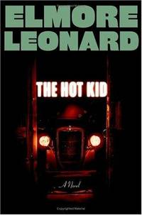 The Hot Kid by  Elmore Leonard - First Printing - 2005 - from Willis Monie Books - ABAA (SKU: 173913)