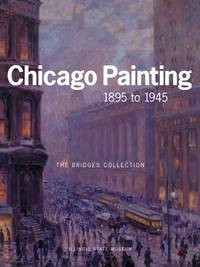 CHICAGO PAINTING 1895 TO 1945: THE BRIDGES COLLECTION