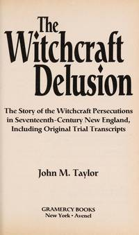 The Witchcraft Delusion The Story of the Witchcraft Persecutions in Seventeenth-Century New...