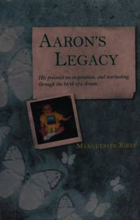Aaron's Legacy: His Presence an Inspiration, and Everlasting, Through the Birth of a D by Marguerite Kiely - Paperback - 2009-06-25 - from Ergodebooks (SKU: SONG1847301223)