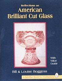REFLECTIONS ON AMERICAN BRILLIANT CUT GLASS WITH VALUE GUIDE
