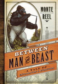 Between Man and Beast: An Unlikely Explorer, the Evolution Debates, and the African Adventure that Took the Victorian World by Storm by  Monte Reel - Hardcover - 2013-03-12 - from Borgasorus Books, Inc (SKU: 0385534221-3)