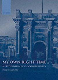 MY OWN RIGHT TIME : An Exploration of Clockwork Design