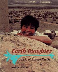 Earth Daughter: Alicia of Acoma Pueblo Ancona, George