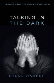 Talking in the Dark: Praying When Life Doesnt Make Sense by Steve Harper - Paperback - 2007-07-01 - from Once Upon a Time Books (SKU: mon0002973231)