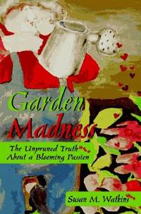 Garden Madness  The Unpruned Truth About a Blooming Passion