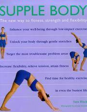 The Supple Body: The New Way to Fitness, Strength and Flexibility