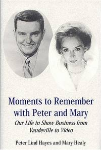 Moments to Remember with Peter and Mary:  Our Life in Show Business  from Vaudeville to Video.