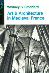Art and Architecture in Medieval France: Medieval Architecture, Sculpture, Stained Glass,...