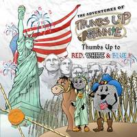 Adventures of Thumbs Up Johnnie, The: Thumbs Up to Red, White and Blue!: Thumbs Up to Red, White & Blue
