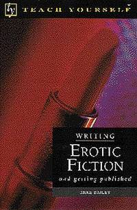 Writing Erotic Fiction : And Getting Published (Teach Yourself Books)