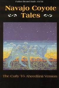 Navajo Coyote Tales: The Curly To Aheedliinii Version (American Tribal Religions, Volume Eight)