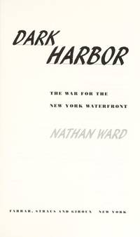 Dark Harbor: The War for the New York Waterfront. [1st hardcover].