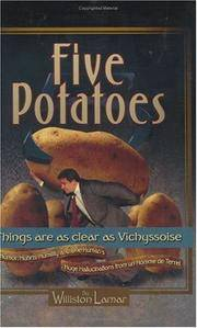 Five Potatoes: Things Are as Clear as Vichyssoise. Humor, Hubris, Humility and One Human's...