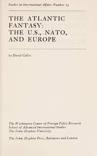 The Atlantic Fantasy: The U.S. Nato, and Europe by  David Calleo - First Edition - 1970 - from Ed Conroy Bookseller (SKU: CONROY136170I)