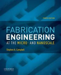 Fabrication Engineering at the Micro- and Nanoscale (The Oxford Series in Electrical and Computer...