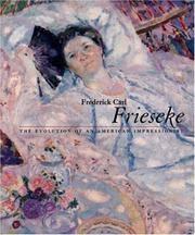 FREDERICK CARL FRIESEKE: The Evolution of an American Impressionist Nicholas Kilmer; David...