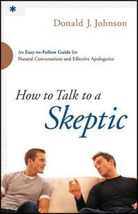 How to Talk to a Skeptic : An Easy-To-Follow Guide for Natural Conversations and Effective...