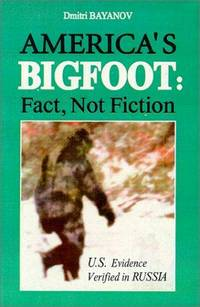 America's Bigfoot: Fact, Not Fiction; U.S. Evidence Verified in Russia
