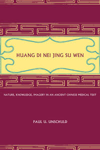 Huang Di Nei Jing Su Wen: Nature, Knowledge, Imagery in an Ancient Chinese Medical Text