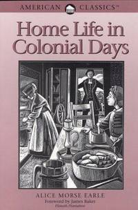Home Life in Colonial Days (American Classics)