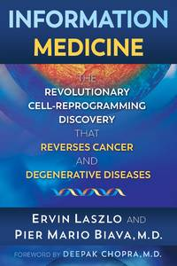 INFORMATION MEDICINE: The Revolutionary Cell-Reprogramming Discovery That Reverses Cancer & Degenerative Diseases