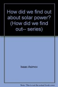 How did we find out about solar power? (How did we find out-- series) by Isaac Asimov - Hardcover - 1981 - from Ergodebooks and Biblio.com