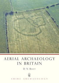 Aerial Archaeology in Britain (Shire Archaeology)