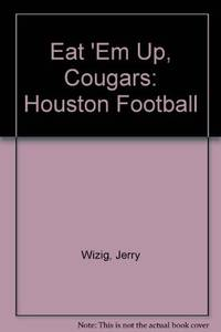 EAT 'EM UP, COUGARS: HOUSTON FOOTBALL by  Jerry Wizig - First Edition - 1977 - from David H. Gerber Books (SKU: 013354)