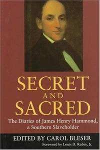 Secret and Sacred. The Diaries of James Henry Hammond, a Southern Slaveholder