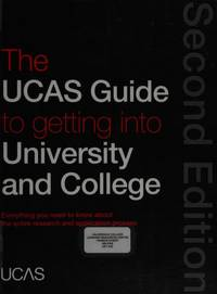 The UCAS Guide to Getting into University and College: Everything You Need to Know About the...