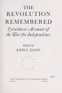 The Revolution Remembered Eyewitness Accounts of the War for Independence