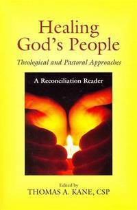 Healing God's People: Theological and Pastoral Approaches; A Reconciliation Reader