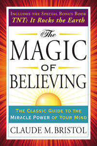 MAGIC OF BELIEVING: The Classic Guide To The Miracle Power Of Your Mind