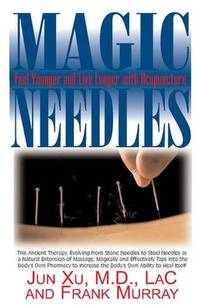 MAGIC NEEDLES: Feel Younger & Live Longer With Acupuncture