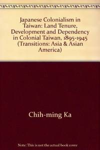 Japanese Colonialism In Taiwan: Land Tenure, Development, And Dependency In Taiwan, 1895-1945...