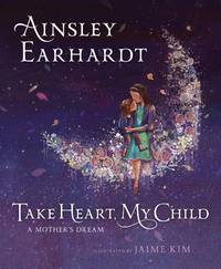 Take Heart, My Child: A Mother's Dream by  Ainsley Earhardt - Hardcover - from Keyes Consulting (SKU: ND-141406)