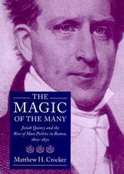 The Magic of the Many:  Josiah Quincy and the Rise of Mass Politics  in Boston, 1800-1830.