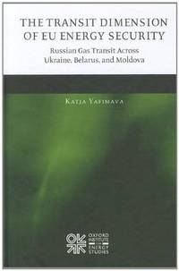 The Transit Dimension of EU Energy Security: Russian Gas Transit Across Ukraine, Belarus, and...