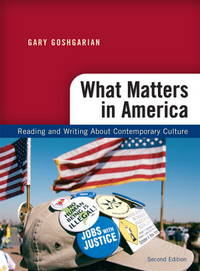 What Matters in America: Reading and Writing About Contemporary Culture, 2nd Edition by Gary J Goshgarian; Contributor-Kathryn Goodfellow - Paperback - 2009-01-16 - from BooksEntirely (SKU: 132844)