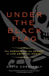 image of Under the Black Flag: The Romance And the Reality of Life Among the Pirates