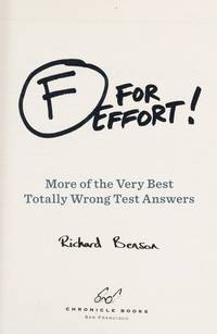 F for Effort: More of the Very Best Totally Wrong Test Answers by  Richard Benson - Paperback - Original - 2012-07-11 - from Bacobooks and Biblio.com