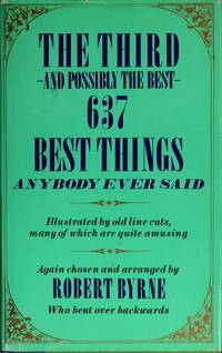 The THIRD AND POSSIBLY THE BEST 637 BEST THINGS ANYBODY EVER SAID by Byrne - Hardcover - 1986-09-23 - from Brats Bargain Books (SKU: 2010150027)