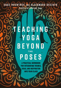 TEACHING YOGA BEYOND THE POSES: A Practical Handbook For Integrating Themes, Ideas & Inspiration Into Your Class (O)