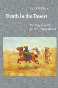 Death in the Desert; The Fifty Years' War for the Great Southwest.