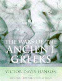 The Wars of the Ancient Greeks and Their Invention of Western Military Culture (The Cassell history of Warfare)
